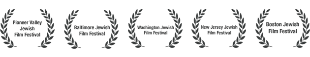 Official Selection - Boston Jewish Film Festival, Washington Jewish Film Festival, Baltimore Jewish Film Festival, Pioneer Valley Jewish Film Festival, New Jersey Jewish Film Festival